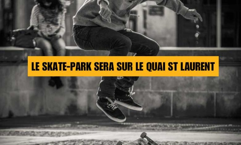 Le skate-park se sera quai Saint-Laurent 1