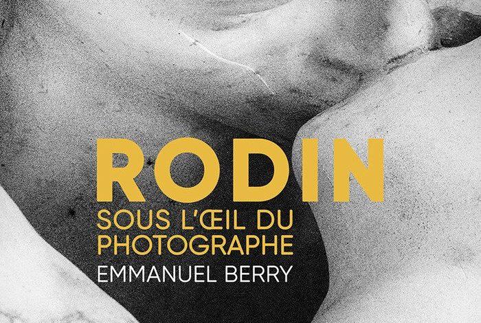 RODIN, sous l'œil du photographe Emmanuel Berry 1